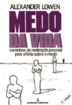 Medo da Vida: Alexander Lowen: Amazon.com.br: Livros