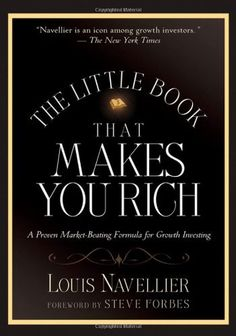 The Little Book That Makes You Rich: A Proven Market-Beating Formula for Growth Investing (Little Books. Big Profits) [Hardcover] [2007] (Author) Louis Navellier, Steve Forbes