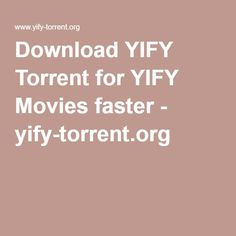 Download YIFY Torrent for YIFY Movies faster  yify