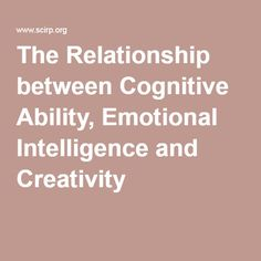 The Relationship between Cognitive Ability, Emotional Intelligence and Creativity
