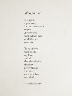 To be in love with words, my love, and all that they depict, the dirty pretty things I wrote, each little box we ticked.