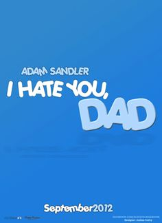 I hate you DAD! Coming this september 2012.