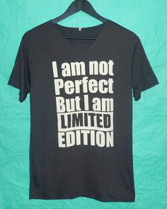 I am not perfect limited edition shirt V neck women tshirt men t shirt short sleeve tshirt clothing screen printed shirt fashion apparel