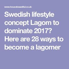 Swedish lifestyle concept Lagom to dominate 2017? Here are 28 ways to become a lagomer