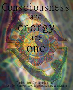 Consciousness and energy are one You Are Creators, Drunvalo Melchizedek, Jnana Yoga, Mind Unleashed, Spirit Science, Yoga Art, Lucid Dreaming, Sacred Geometry, Consciousness