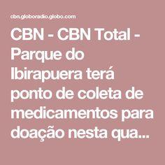 CBN - CBN Total - Parque do Ibirapuera terá ponto de coleta de medicamentos para doação nesta quarta-feira