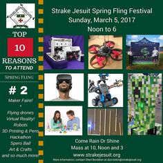Come out to Strake Jesuit today from Noon to 6.Check out the new Makers Technology area at the annual SJ Spring Fling Festival. We will be in the Competition Gym. FIRST FRC robot Make an Art Bot Drones Obstacle Course & Demos Virtual Reality Microsoft Oculus Rift Google Expedition Microsoft Kinect Vex IQ Sphero Ball Maze Hackathon Make A Flashlight 3D Pens & PrintingArts Crafts Demos and much more. Plus casino games plenty of delicious food live music and festival games. Sunday March 5th…