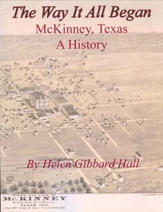 The Way It All Began   McKinney, Texas: A History By Helen Gibbard Hall