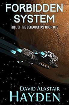 Forbidden System The Benevolency Universe Fall Of The Benevolence Book 1 By Hayden David Alastair Science Fiction Adventure Science Fiction Story Books