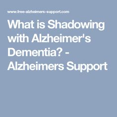 What is Shadowing with Alzheimer's Dementia? - Alzheimers Support