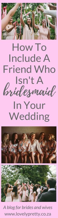 Creative ways to include your friend in your wedding even if she isn't a bridesmaid   Lovely Pretty   A blog for brides and wives