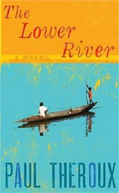 The Lower River by Paul Theroux (http://consort.library.denison.edu/record=b4035020~S6.)