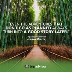 """Even the adventures that don't go as planned always turn into a good story later."""
