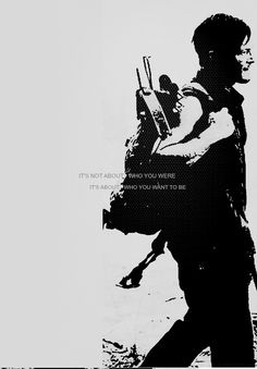 Daryl Dixon - It's not about who you were. It's who you want to be.