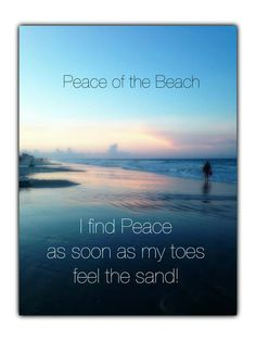 Peace o the Beach. I find Peace as soon as my toes feel the sand! Sassy Quotes, Life Quotes Love, Crush Quotes, Quotes Quotes, Girl Quotes, Ocean Quotes, Beach Quotes, Beach Sayings, Quotes About The Beach