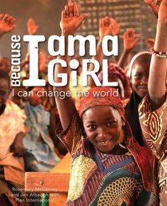 Because I Am a Girl: I Can Change the World by Rosemary McCarney and Jen Albaugh (Grades 6 & up).  Because I am a Girl is a global initiative from Plan International to end gender inequality, promote girls' rights and lift millions of girls out of poverty. This book illustrates the Because I am Girl call to change by telling stories of girls around the world.
