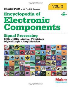 Encyclopedia of Electronic Components Volume 2: LEDs, LCDs, Audio, Thyristors, Digital Logic, and Amplification by Charles Platt