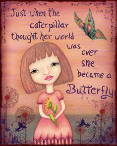 Just when the caterpillar thought her world was over she became a butterfly. How lovely Words Quotes, Wise Words, Me Quotes, Motivational Quotes, Inspirational Quotes, Qoutes, Wise Sayings, Great Quotes, Quotes To Live By