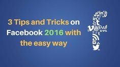 3 tips and tricks on Facebook 2016 with easy way