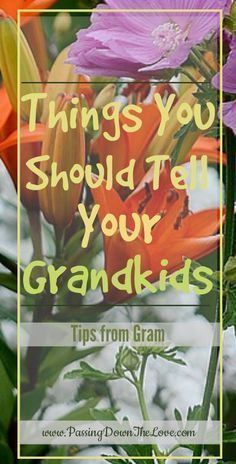 Tips From Gram: Things I Want My Grands to Know.