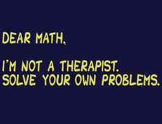 Dear Math, I am not a therapist. Solve your own problems. @Kimberly Wassmuth @Ticia Messing