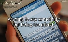 Yeah: Like i love my crush and i want him to ask me out! but i'm way to scared to do it :(