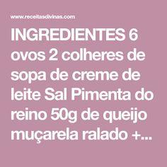 INGREDIENTES 6 ovos 2 colheres de sopa de creme de leite Sal Pimenta do reino 50g de queijo muçarela ralado + 200g para a cobertura 2 colheres de sopa de molho de tomate 1 xícara de milho 70g de bacon em cubos ½ cebola em tiras 1 colher de chá orégano INSTRUÇÕES Bater os ovos, o creme de leite, o…