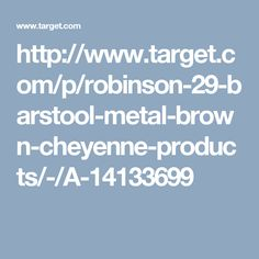 http://www.target.com/p/robinson-29-barstool-metal-brown-cheyenne-products/-/A-14133699