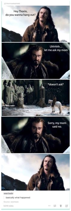 Thorin can be such a child sometimes.