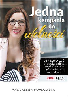 """Ksiazka """"Jedna kampania do wolności. Jak stworzyć produkt online, pozyskać klientów i żyć na własnych warunkach"""" - Magdalena Pawłowska Wszystko, co musisz wiedzieć, by prowadzić firmę w sieci"""