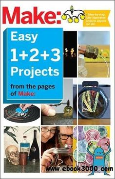 Make: Easy 1+2+3 Projects: From the Pages of Make  - Free eBooks Download