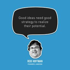 """Good Ideas Need Good Strategy To Realize Their Potential."" ‪#‎ReidHoffman‬ ‪#‎Linkedin‬ ‪#‎Sucess‬ ‪#‎Career‬"