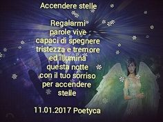 Accendere stelle  Regalarmi parole vive capaci di spegnere tristezza e tremore ed illumina questa notte con il tuo sorriso per accendere  stelle  11.01.2017 Poetyca  Turn stars  Give me living words able to extinguish sadness and trembling and lights this night with your smile to turn on stars  11/01/2017 Poetyca