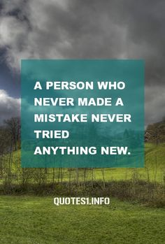 30 Inspirational Quotes A Person Who Never Made A Mistake Never Tried  Anything New.