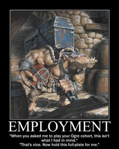 """EMPLOYMENT """"When you asked me to play your Ogre cohort, this isn't whatl had in mind."""" """"That's nice. Now hold this fuII-plate for me. Funny Comics, Dnd Comics, Dungeons And Dragons Memes, Dnd Funny, Dragon Memes, Played Yourself, Fantasy Rpg, Geek Culture, Funny Games"""