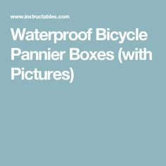 Waterproof Bicycle Pannier Boxes (with Pictures)