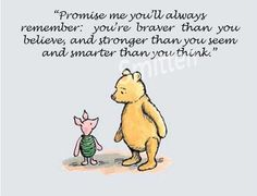 TOP MOTIVATIONAL quotes and sayings by famous authors like Winnie-the-Pooh : Promise me you'll always remember: you're braver than you believe and stronger than you seem and smarter than you think. Winnie-the-Pooh Great Quotes, Me Quotes, Inspirational Quotes, Qoutes, Promise Quotes, Motivational Quotes, Quotes Pics, Pooh And Piglet Quotes, Goodbye Quotes