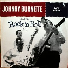 """""""Johnny Burnette And The Rock 'N Roll Trio"""" Coral). Group includes Dorsey Burnette, Johnny's brother. Their only LP as a group. Rock And Roll, Rock N, John Lee Hooker, Jerry Lee Lewis, Buy Vinyl Records, Lp Vinyl, Rare Vinyl, Vinyl Art, Lp Cover"""