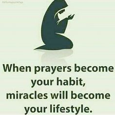 When prayers become your habit, miracles will become your lifestyle.