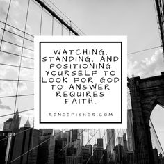 NEW POST: Wait For It... http://reneefisher.com/wait-for-it/. Watching, standing, and positioning yourself to look for God to answer requires faith.