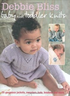 Debbie Bliss Baby and Toddler #Knits: 20 Gorgeous Jackets, Sweaters, Hats, Bootees and More/Debbie Bliss