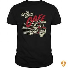 Id Rather Be Riding My Cafe Racer