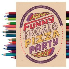 All your dreams are coming true! The funnest and funniest ladies have all gathered together and they want to have a pizza party with you! It will be the most legendary party of all time! I've drawn fi