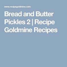 Bread and Butter Pickles 2 | Recipe Goldmine Recipes