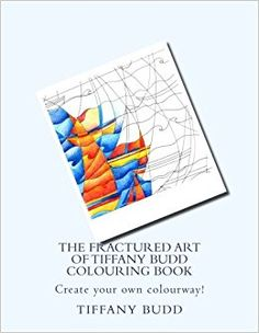 The Fractured Art of Tiffany Budd Colouring Book: Create your own colourway!: Amazon.co.uk: Tiffany Budd: 9781517472801: Books