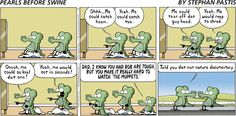 I love Pearls before Swine.