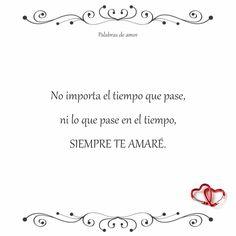 No importa el tiempo que pase, ni lo que pase en el tiempo, SIEMPRE TE AMARÉ. #inspirarse #palabrasdeamor