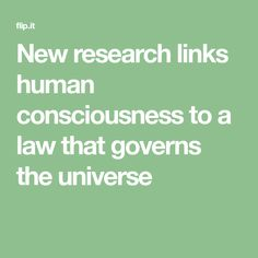New research links human consciousness to a law that governs the universe