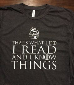 Game of Thrones Gift  Book Lover Gift TShirt  I Read and I