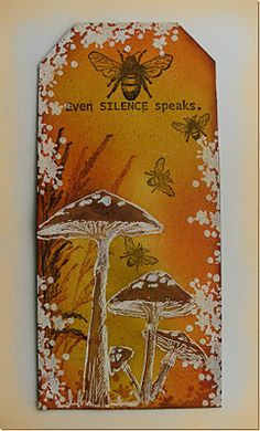 """beautiful handmade tag ... mushrooms and a bee ... oranges and brown and cream ... sentiment: """"Even silence speaks."""" ... luv it!!!"""